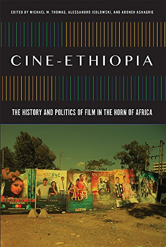 Cine-Ethiopia: The History and Politics of Film in the Horn of Africa (African Humanities and the Arts)