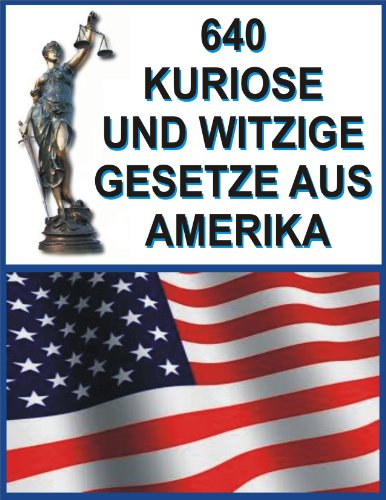 640 Kuriose und Witzige Gesetze aus Amerika (German Edition)