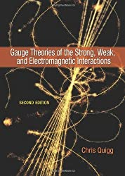 Gauge Theories of the Strong, Weak, and Electromagnetic Interactions: Second Edition 2nd (second) by Quigg, Chris (2013) Hardcover