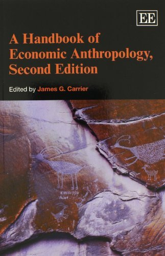 A Handbook of Economic Anthropology, Second Edition (Elgar Original Reference): Written by James G. Carrier, 2013 Edition, (2nd edition) Publisher: Edward Elgar Publishing Ltd [Paperback]