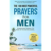 Prayer | The 100 Most Powerful Prayers for Men | 2 Amazing Books Included to Pray for Six Pack Abs & Optimal Health: Condition Yourself To Man Up To Any Occasion (English Edition)