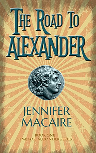 Book cover image for The Road to Alexander: Fantastic time-travel to ancient Greece (The Time For Alexander Series Book 1)