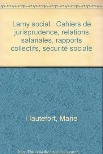 Lamy social : Cahiers de jurisprudence, relations salariales, rapports collectifs, sécurité sociale par Marie Hautefort