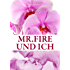 Mr. Fire und ich, Band 1 (Erotischer Roman)