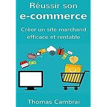 Réussir son e-commerce : Créer un site marchand efficace et rentable