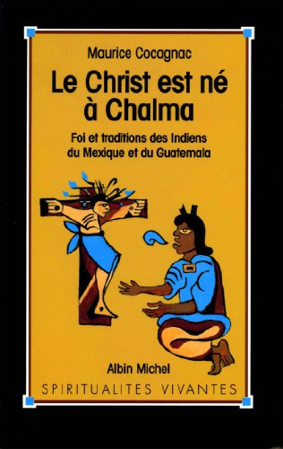 Le Christ est né à Chalma : Foi et tradition des indiens du Mexique et du Guatemala (Spiritualités vivantes) par Maurice Cocagnac