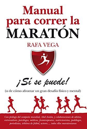 Manual para correr la maraton / Manual to Run the Marathon: Si se puede!: (o de como afrontar cualquier desafio fisico y mental que te propongas / Yes ... Physical and Mental Challe by Rafael Vega (2010-10-13) par Rafael Vega