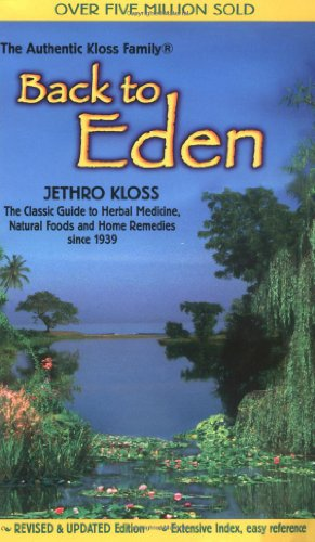 Back to Eden: Classic Guide to Herbal Medicine, Natural Food and Home Remedies Since 1939 por Jethro Kloss