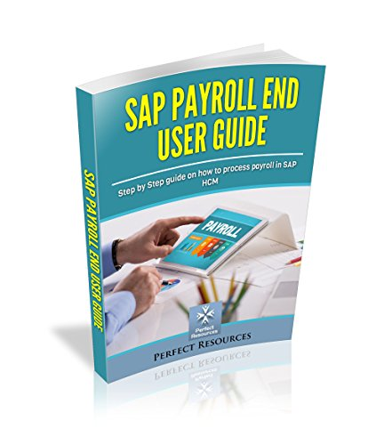 sap-payroll-end-user-guide-step-by-step-guide-on-how-to-process-payroll-in-sap-hcm-english-edition