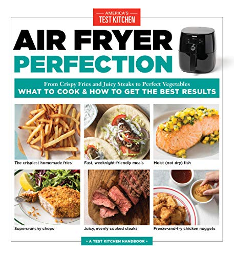 Air Fryer Perfection: From Crispy Fries and Juicy Steaks to Perfect Vegetables, What to Cook & How to  Get the Best Results (English Edition)