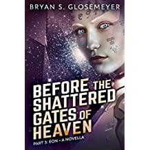 Before the Shattered Gates of Heaven Part 3: Eon (Shattered Gates Volume 1 Part 3) (English Edition)