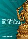 Unmasking Buddhism by Bernard Faure (2009-02-20)