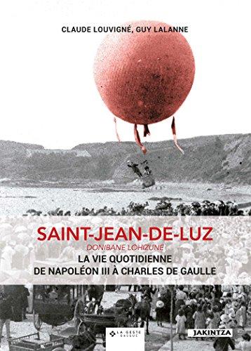 Saint-Jean-de-Luz - La Vie Quotidienne De Napoleon III A Charles De Gaulle
