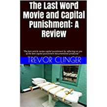 The Last Word Movie and Capital Punishment: A Review: The best book at describing of capital punishment by reflecting on one of the best capital punishment ... ever produced! (English Edition)