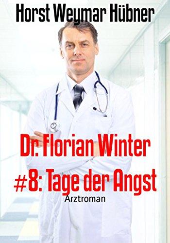 Dr. Florian Winter #8: Tage der Angst: Arztroman