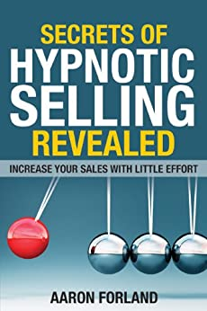 Secrets of Hypnotic Selling Revealed by [Forland, Aaron]