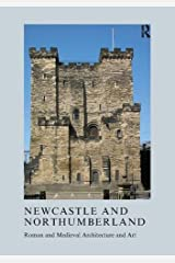 Newcastle and Northumberland: Roman and Medieval Architecture and Art (The British Archaeological Association Conference Transactions) Paperback