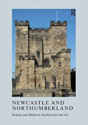 Newcastle and Northumberland: Roman and Medieval Architecture and Art (The British Archaeological Association Conference Transactions)