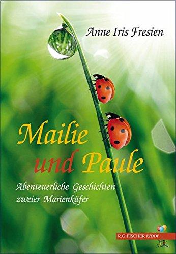 Mailie und Paule: Abenteuerliche Geschichten zweier Marienkäfer (R.G. Fischer Kiddy)