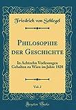Philosophie der Geschichte, Vol. 2: In Achtzehn Vorlesungen Gehalten zu Wien im Jahre 1828 (Classic Reprint)