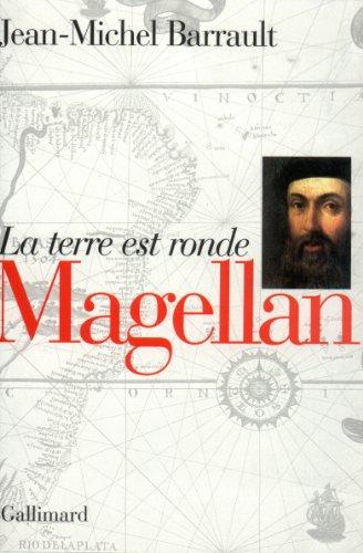 Magellan: La terre est ronde (NRF) par Jean Michel Barrault