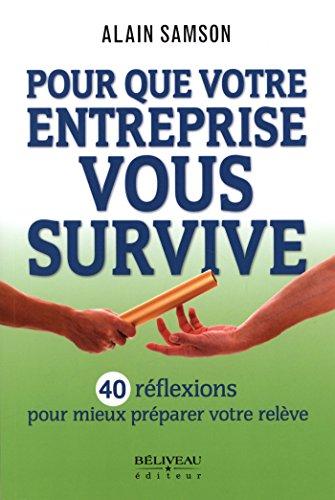 Pour que votre entreprise vous survive (Guide pratique) (French Edition)
