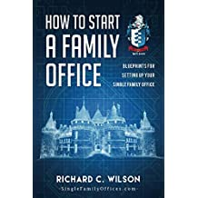 How to Start a Family Office: Blueprints for setting up your single family office (Family Office Club Book Series 3) (English Edition)