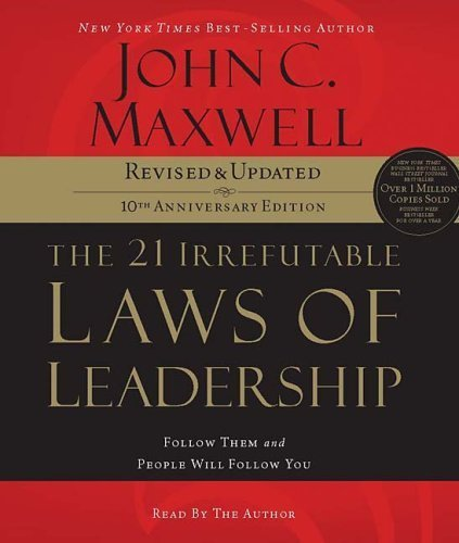 The 21 Irrefutable Laws of Leadership: Follow Them and People Will Follow You by John C. Maxwell (2007-09-01)
