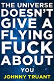 The Universe Doesn't Give a Flying Fuck About You (Epic series Book 1) (English Edition)