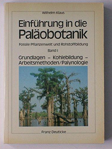 Einführung in die Paläobotanik, 2 Bde., Bd.1, Grundlagen, Kohlebildung, Arbeitsmethoden einschließlich Palynologie