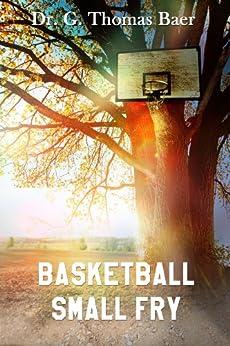 Basketball Small Fry (English Edition) von [Baer, G. Thomas]