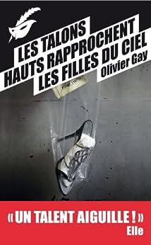 Les talons hauts rapprochent les filles du ciel - Prix du premier roman du festival de Beaune 2012 (Masque Poche) par [Gay, Olivier]