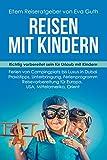 Reisen mit Kindern Buch. Richtig vorbereitet sein für Urlaub mit Kindern. Ferien von Campingplatz bis Dubai. Praxistipps, Unterbringung, Ferienprogramm. Reisevorbereitung für Europa, USA, Orient