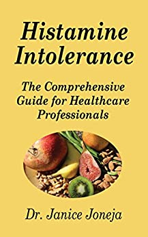 Histamine Intolerance: A Comprehensive Guide for Healthcare Professionals by [Joneja, Janice]
