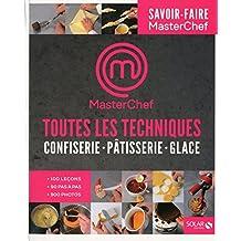 Toutes les techniques pour cuisiner comme un chef- Pâtisserie, confiserie, glaces - Masterchef