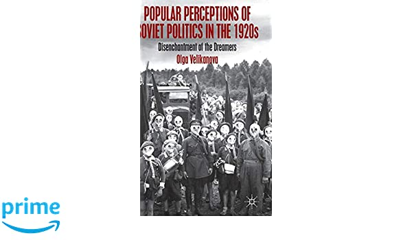 Popular Perceptions of Soviet Politics in the 1920s: Disenchantment of the Dreamers