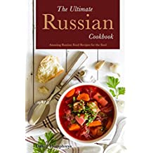 The Ultimate Russian Cookbook: Amazing Russian Food Recipes for the Soul (English Edition)