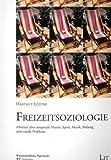 Freizeitsoziologie. Arbeiten über temporale Muster, Sport, Musik, Bildung und soziale Probleme