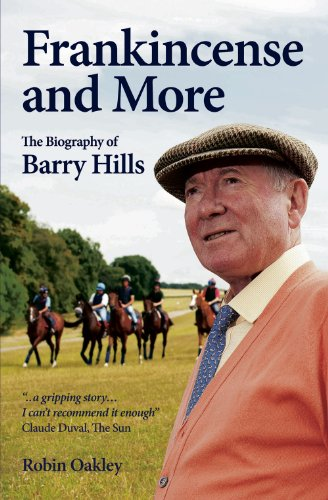 Frankincense and More: The Biography of Barry Hills por Robin Oakley