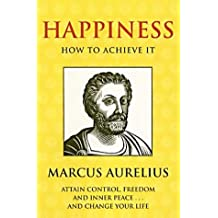 Happiness: How to Achieve It (Illuminations) by Marcus Aurelius (1-Oct-2001) Paperback