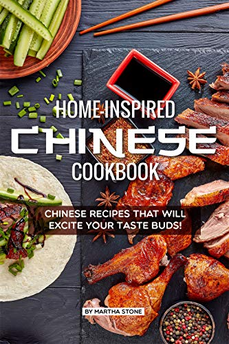 Home-Inspired Chinese Cookbook: Chinese Recipes That Will Excite Your Taste Buds! (English Edition)
