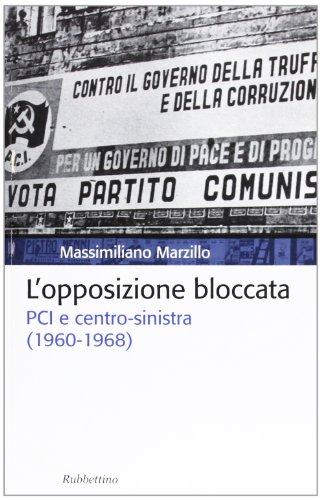 L'opposizione bloccata. PCI e centro-sinistra (1960-1968) (Storia politica)