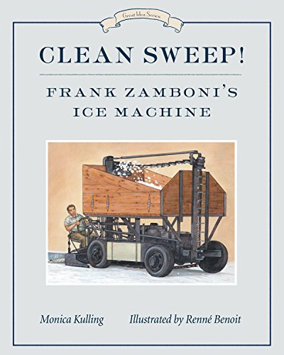 Clean Sweep! Frank Zamboni's Ice Machine: Great Ideas Series por Monica Kulling