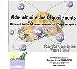 Aide-mémoire des oligo-éléments : Comment traiter 64 maux courants par l'oligothérapie ?