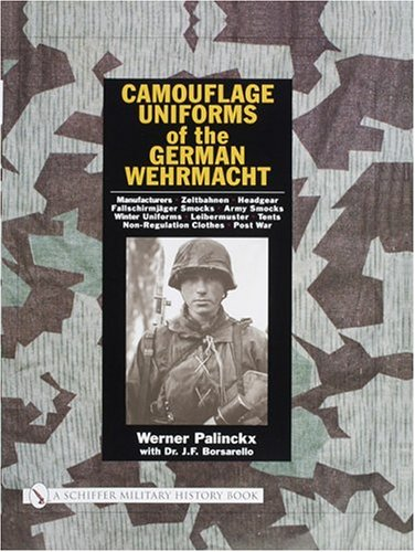 Camouflage Uniforms of the German Wehrmacht: Manufacturers, Zeltbahnen, Headgear, Fallschirmjager Smocks, Army Smocks, Padded Uniforms, Leibermuster, Tents, Non-regulation Clothes, Post War