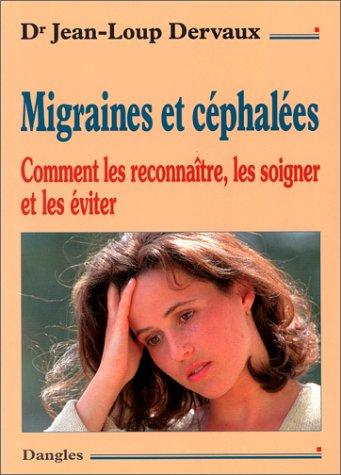 MIGRAINES ET CEPHALEES. : Comment les reconnaître, les soigner et les éviter par Jean-Loup Dervaux