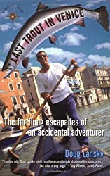 Last Trout in Venice: The Far-Flung Escapades of an Accidental Adventurer by Doug Lansky (2001-05-10)
