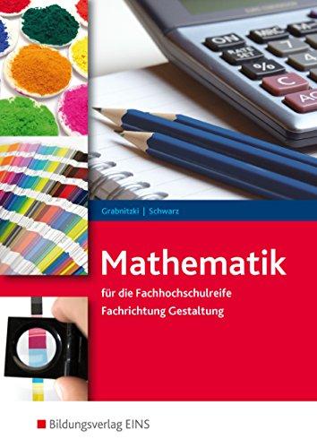 Mathematik / Ausgabe für die Fachhochschulreife Fachrichtung Gestaltung: Mathematik für die Fachhochschulreife: Fachrichtung Gestaltung: Schülerband