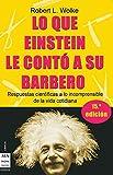 Lo que einstein le contó a su barbero: Respuestas científicas a lo incomprensible de la vida cotidiana (Ciencia Ma Non Troppo)