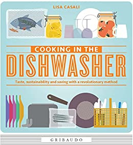 Cooking in the dishwasher: Taste, sustainability and saving with a revolutionary method di [Casali, Lisa]
